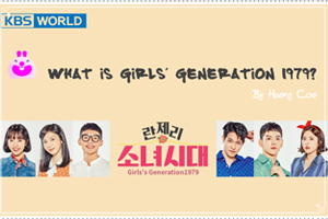 What is Girls\' Generation 1979? Let's find the answer! / Cao Thi Huong