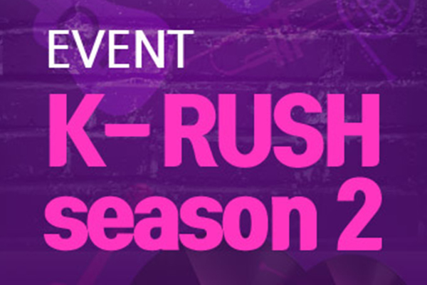 EVENT:K-RUSH is BACK with S.2!!!